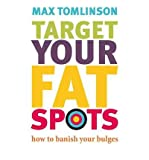 Max Tomlinson Target Your Fat Spots How to Banish Your Bulges by Tomlinson, Max ( Author ) ON Dec-19-2011, Paperback