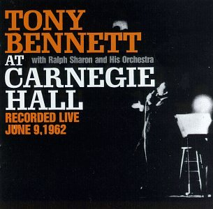 At Carnegie Hall: Recorded Live June 9, 1962, Tony Bennett; Ralph Sharon and His Orchestra
