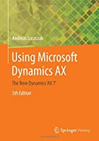 Using Microsoft Dynamics AX: The New Dynamics 'AX 7', 5th Edition