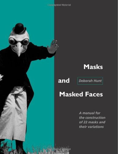 Masks And Masked Faces: A Manual For The Construction Of 22 Masks And Their Variations.