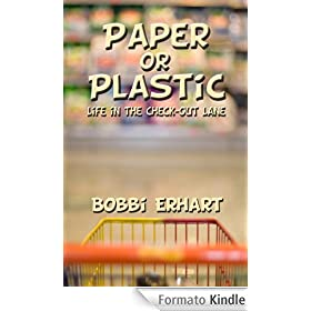 Paper or Plastic: Life in the Check-Out Lane (English Edition)