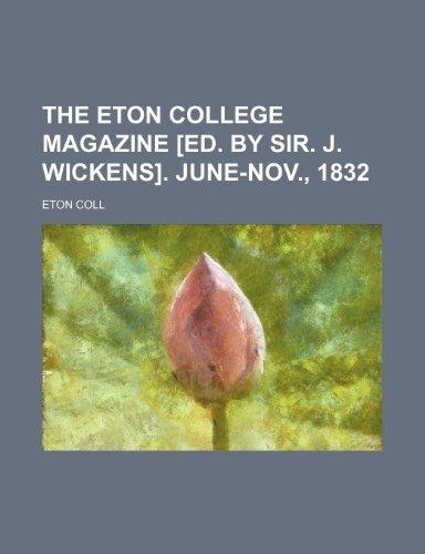 The Eton College Magazine [Ed. by Sir. J. Wickens]. June-Nov., 1832