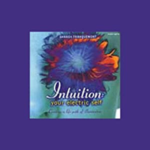 Intuition: Your Electric Self: Creating a Life Path of Illumination | [Sharon Franquemont]