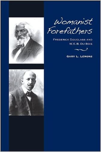 Womanist Forefathers : Frederick Douglass and W.E.B. Du Bois