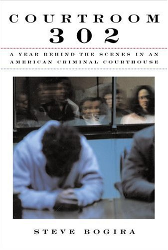 Courtroom 302: A Year Behind the Scenes in an American Criminal Courthouse, Bogira,Steve