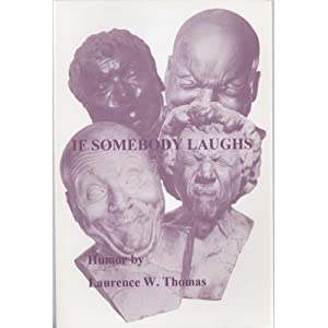 If Somebody Laughs / It Must Be Funny Laurence W. Thomas