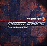 We gotta fight RIDER CHIPS