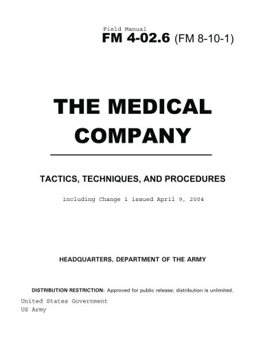 Field Manual FM 4-02.6 (8-10-1) The Medical Company: Tactics, Techniques, and Procedures including Change 1 issued April 9, 2004 PDF