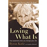 "Loving What Is: Four Questions That Can Change Your Lifevon ""Byron Katie"""