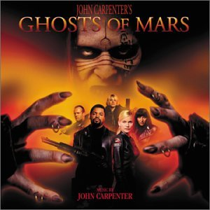 Ghosts of Mars: Original Motion Picture Score by Anthrax, Buckethead, Elliot Easton, John Carpenter and Paul Crook