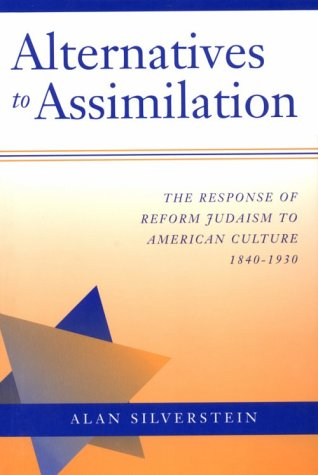 Alternatives to Assimilation: The Response of Reform Judaism to American Culture, 1840 - 1930 (Brandeis Series in Americ