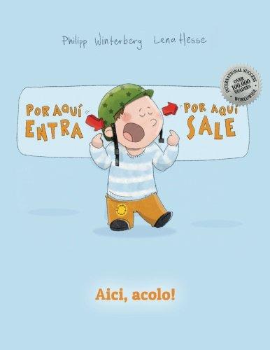 ¡Por aqui entra, Por aqui sale! Aici, acolo!: Libro infantil ilustrado español-rumano (Edición bilingüe)