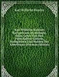 Karl Wilhelm Ramlers Kurzgefasste Mythologie, Oder, Lehre Von Den Fabechaften Göttern, Halbgöttern Und Helden Des Alterthums (German Edition)