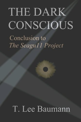 Book: The Dark Conscious: Conclusion to The Seagu11 Project (Volume 2) by T. Lee Baumann