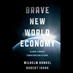 Brave New World Economy: Global Finance Threatens Our Future | [Wilhelm Hankel, Robert Isaak]