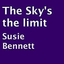 The Sky's the Limit (       UNABRIDGED) by Susie Bennett Narrated by Rosalind Ashford
