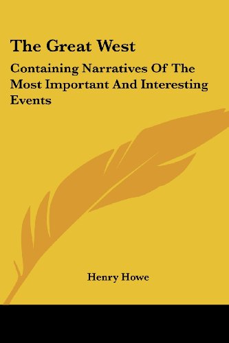 The Great West: Containing Narratives of the Most Important and Interesting Events
