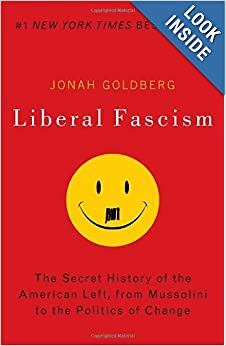 Liberal Fascism: The Secret History of the American Left, From Mussolini to the Politics of Change by Jonah Goldberg