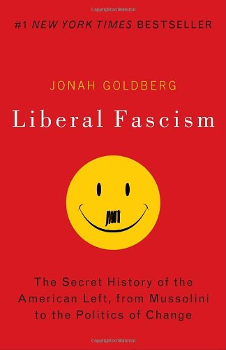 Liberal Fascism: The Secret History of the American Left, From Mussolini to the Politics of Change: Jonah Goldberg: 9780767917186: Amazon.com: Books