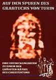 img - for Auf den Spuren des Grabtuchs von Turin: Eine Entdeckungsreise zu einem der gr    ten R  tsel des Christentums book / textbook / text book