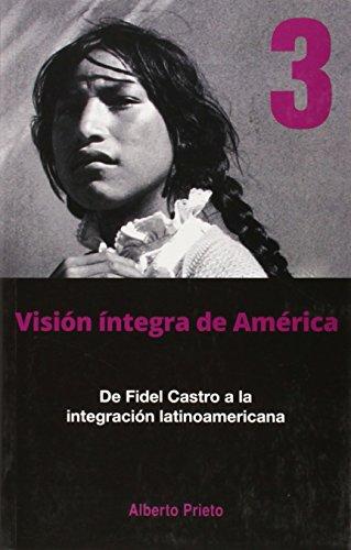 De Fidel Castro a la Integracion Latinoamericana (Vision Integra De America)