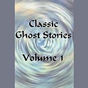 Classic Ghost Stories, Volume 1 | [Wilkie Collins, Edward Bulwar-Lytton, Daniel Defoe, Ambrose Bierce, H. G. Wells, Clara Riddell, Sheridan LeFanu, Charles Dickens, Amelia Edwards, Rudyard Kipling]