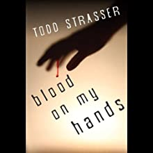Blood on My Hands (       UNABRIDGED) by Todd Strasser Narrated by Emily Bauer