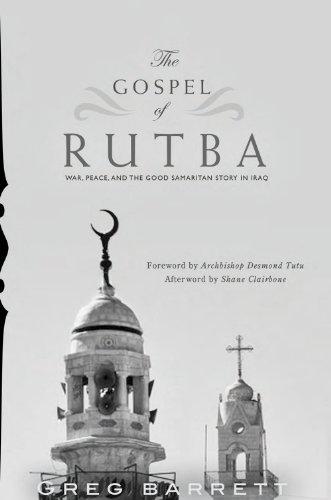 The Gospel of Rutba: War, Peace, and the Good Samaritan Story in Iraq, Greg Barrett