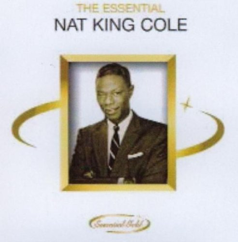 Nat King Cole - The Essential Nat King Cole By Nat King Cole - Zortam Music
