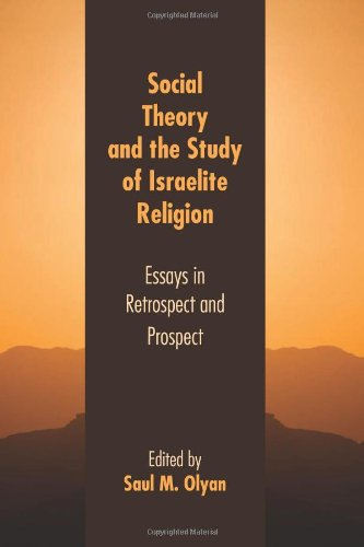 Social Theory and the Study of Israelite Religion: Essays in Retrospect and Prospect (Sbl - Resources for Biblical Study
