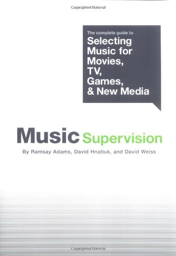 Music Supervision: The Complete Guide to Selecting Music for Movies, TV, Games and New Media (Omnibus Press)