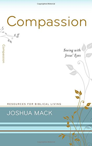 Compassion: Seeing With Jesus' Eyes (Resources for Biblical Living) PDF