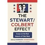 The Stewart / Colbert Effect: Essays on the Real Impacts of Fake News ~ Amarnath Amarasingam