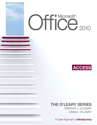 Microsoft Office Access 2010: A Case Approach, Introductory (O'Leary)