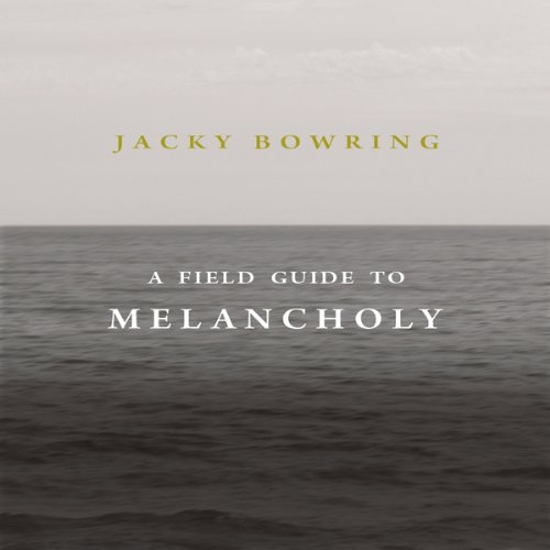 Jacky Bowring - A Field Guide to Melancholy