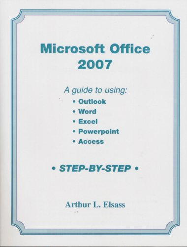 Microsoft Office 2007 A Guide to Using Outlook, Word, Excel, PowerPoint, Access