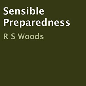 Sensible Preparedness | [R S Woods]