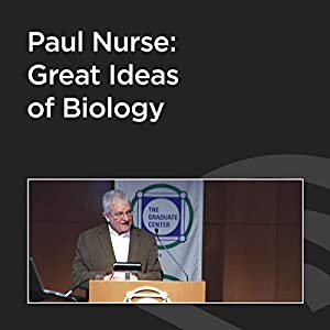 Paul Nurse: Great Ideas of Biology Speech