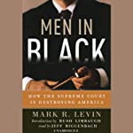 Men in Black: How the Supreme Court is Destroying America | Mark R. Levin