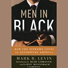 Men in Black: How the Supreme Court is Destroying America (       UNABRIDGED) by Mark R. Levin Narrated by Jeff Riggenbach