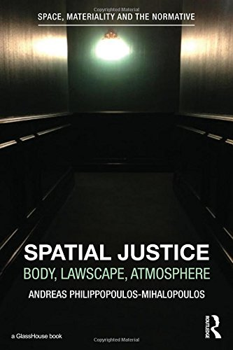 Spatial Justice: Body, Lawscape, Atmosphere (Space, Materiality and the Normative)