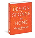 img - for [ Design*Sponge at Home by Bonney, Grace ( Author ) Sep-2011 Hardcover ] book / textbook / text book