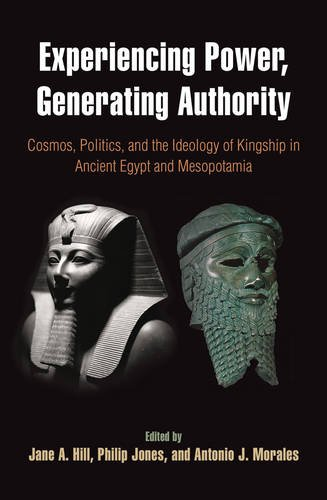 Experiencing Power, Generating Authority: Cosmos, Politics, and the Ideology of Kingship in Ancient Egypt and Mesopotami