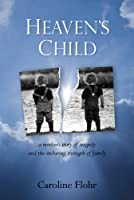 Heaven's Child: a mother's story of tragedy and the enduring strength of family