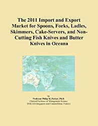 The 2011 Import and Export Market for Spoons, Forks, Ladles, Skimmers, Cake-Servers, and Non-Cutting Fish Knives and Butter Knives in Oceana