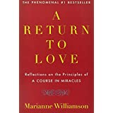"""A Return to Love: Reflections on the Principles of """"A Course in Miracles"""" ~ Marianne Williamson"""