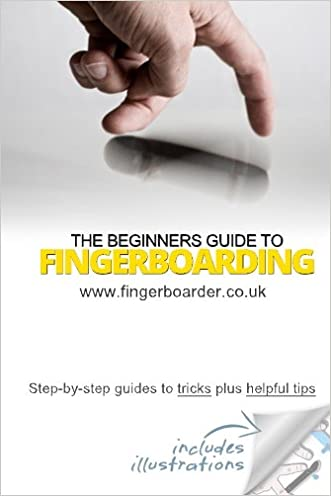 The Beginners Guide to Fingerboarding- Tricks & Tips: Fingerboarding tricks tutorials and tips for beginners written by Danial Sleeve