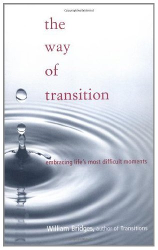 William Bridges - The Way Of Transition: Embracing Life's Most Difficult Moments