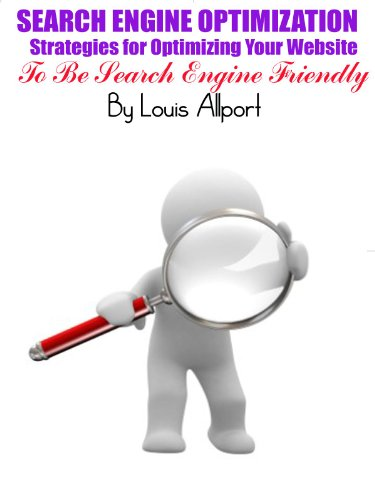 Search Engine Optimization (SEO) – Strategies for Optimizing Your Website to be Search Engine Friendly