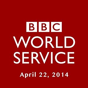 BBC Newshour, April 22, 2014 | [Owen Bennett-Jones, Lyse Doucet, Robin Lustig, Razia Iqbal, James Coomarasamy, Julian Marshall]